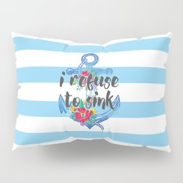 I Refuse To Sink Motivational Quote Pillow Sham