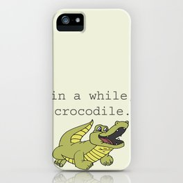 In a while, Crocodile. iPhone Case