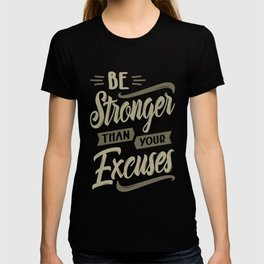 Be Stronger Than Your Excuses T-shirt