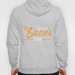 """""""Gym Now Tacos Later"""" tee design. Nice and simple gift this holiday season! Go get this cool tee now Hoody"""