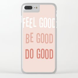 Feel good Be good Do good Clear iPhone Case