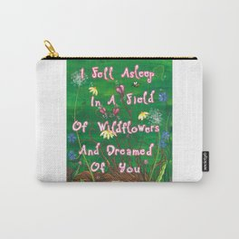 I Fell Asleep In A Field Of Wildflowers And Dreamed Of You Carry-All Pouch