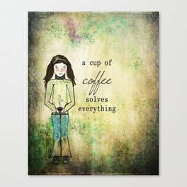 A Cup of Coffee Solves Everything Canvas Print