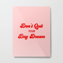 Don't Quit Your Day Dream Metal Print