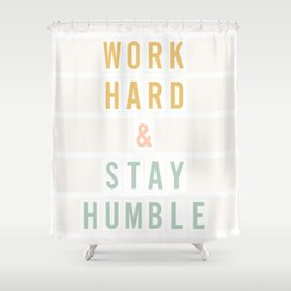 Work Hard and Stay Humble (color) Shower Curtain