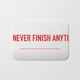I Never Finish Anyth Bath Mat
