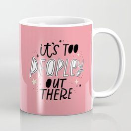 It's Too Peopley Out There Coffee Mug