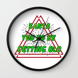Santa you do be getting old Christmas Eve Claus December25 merry Xmas family joyful Jesus holly gift present yule jingle bells reindeer naughty nice Wall Clock