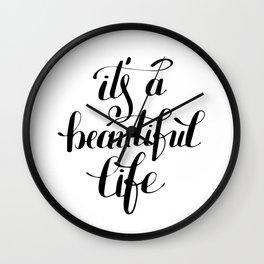 It's a beautiful life Wall Clock