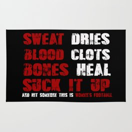 Sweat Dries, Blood Clots, Bones Heal, Shut Up and Hit Someone this is Women's Football Rug