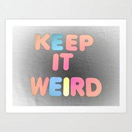Keep it Weird Art Print