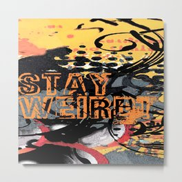 Stay Wierd! Metal Print