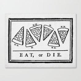 Eat, or Die Canvas Print