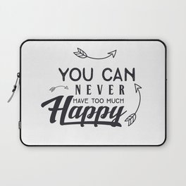 You can never have too much happy Laptop Sleeve