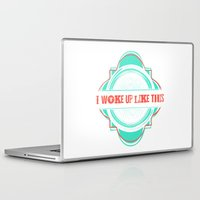 i woke up like this Laptop & iPad Skins featuring Woke Up Like This by  Dreambox Designs