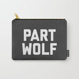Part Wolf Funny Quote Carry-All Pouch