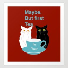 Maybe. But First, Tea Art Print
