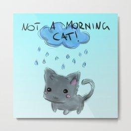 NOT a morning cat Metal Print