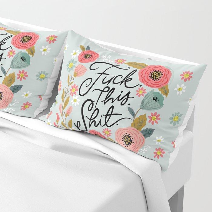 Pretty Swe*ry: F this Sh*t Pillow Sham
