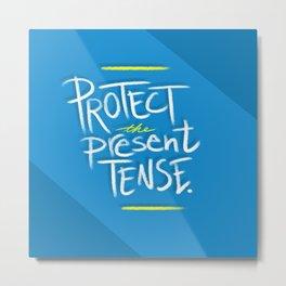 Present Tense Metal Print