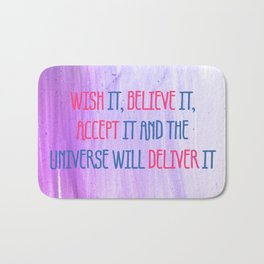 Wish It, Believe It, Accept It And The Universe Will Deliver It Bath Mat
