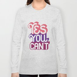 Yes You Can't. - A Lower Management Motivator Long Sleeve T-shirt