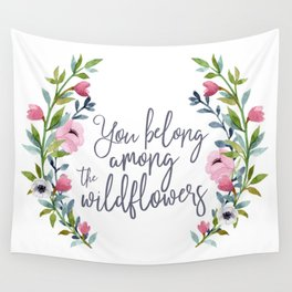 You Belong Among the Wildflowers Wall Tapestry