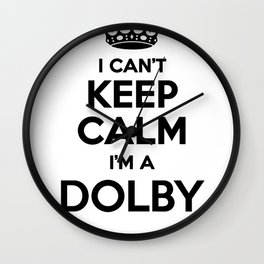 I cant keep calm I am a DOLBY Wall Clock