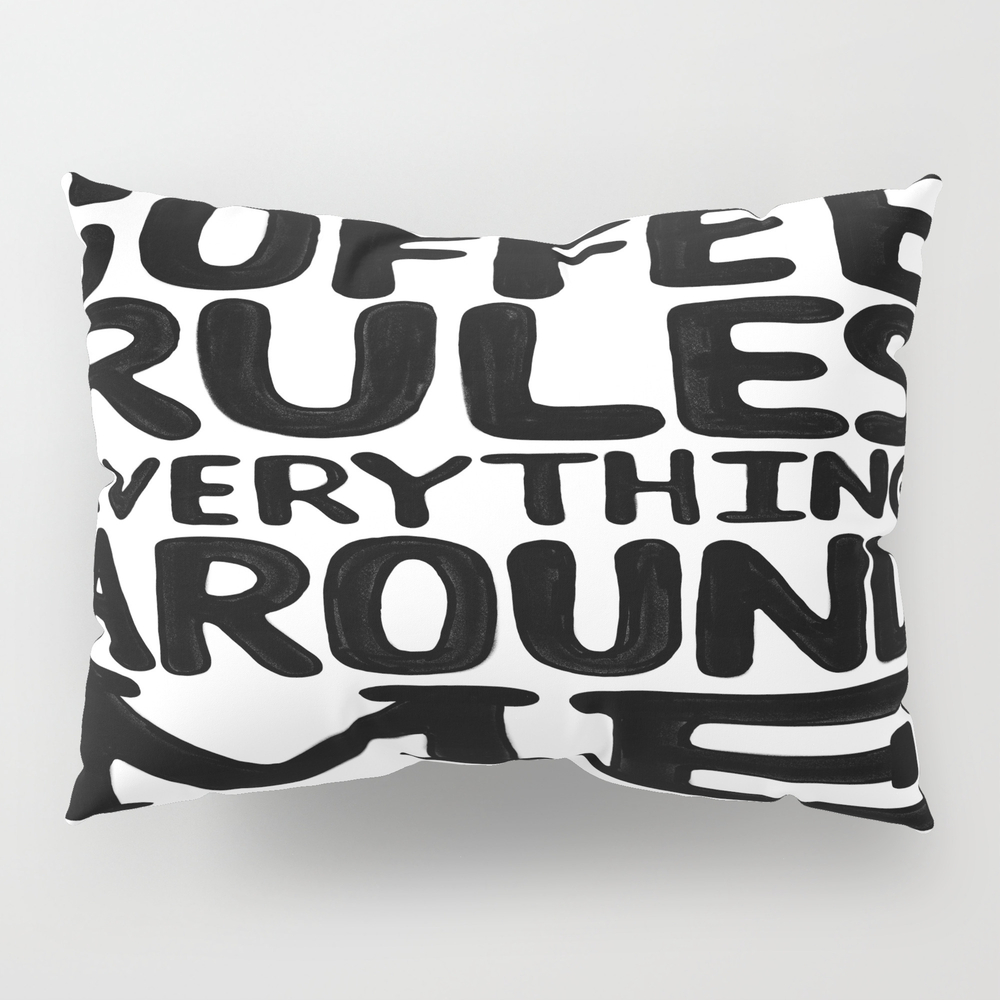 Coffee Rules Everything Around Me Pillow Sham by Thewellkeptthing PSH8736415