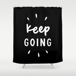 Keep Going black and white typography inspirational motivational home wall bedroom decor Shower Curtain