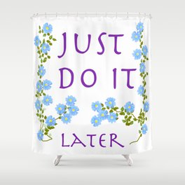 do it later Shower Curtain