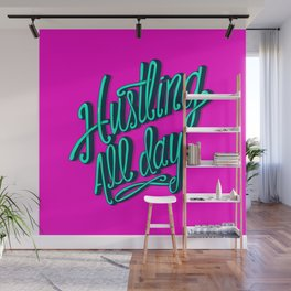 Hustling All Day Wall Mural