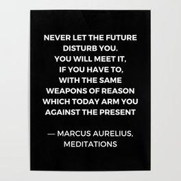 Stoic Wisdom Quotes - Marcus Aurelius Meditations - Never let the future disturb you Poster