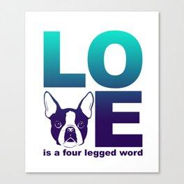 LOVE - Is a four legged word - Boston Terrier Dog print Canvas Print
