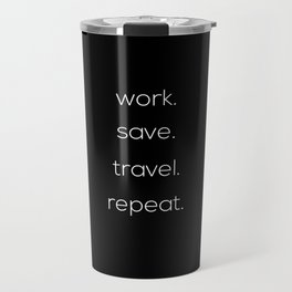 Work, Save, Travel, Repeat Travel Mug