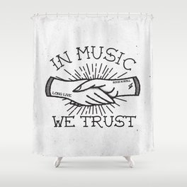 In Music We Trust Shower Curtain