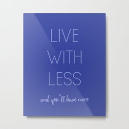 live with less and you'll have more Metal Print