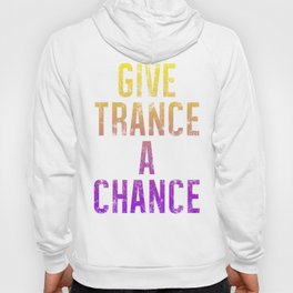 Give Trance A Chance (Dreamer) Hoody