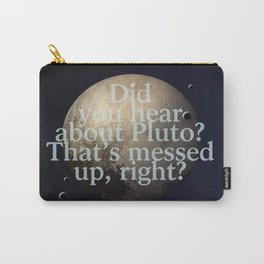 Did you hear about Pluto? That's messed up, right? Carry-All Pouch