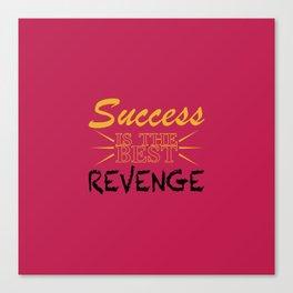 Success is the BEST Revenge Canvas Print
