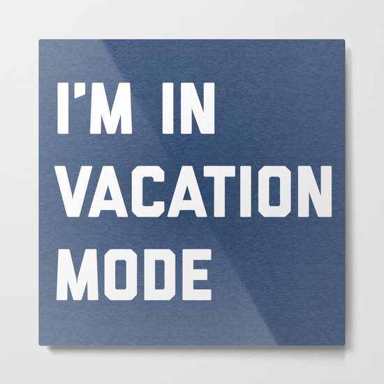 Vacation Mode Funny Quote Metal Print
