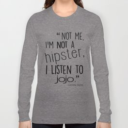 """Not me, I'm not a hipster, I listen to JOJO."" Long Sleeve T-shirt"
