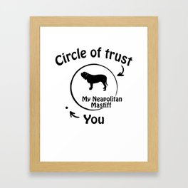 Circle of trust my Neapolitan Mastiff. Framed Art Print
