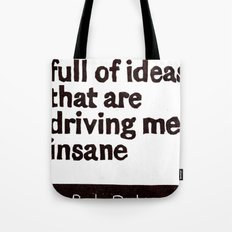 Gotta head full of ideas that are driving me insane Tote Bag