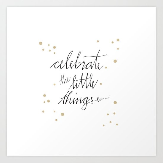 Celebrate the little things in inspiring quote written in calligraphy Art Print