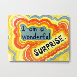 I Am A Wonderful Surprise! Metal Print