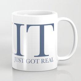 Shit Just Got Real! Coffee Mug