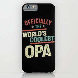 Officially The World's Coolest Opa   Father and Grandfather Gift iPhone Case