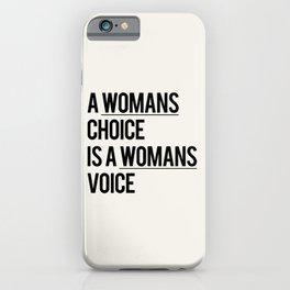 A WOMANS CHOICE IS A WOMANS VOICE iPhone Case