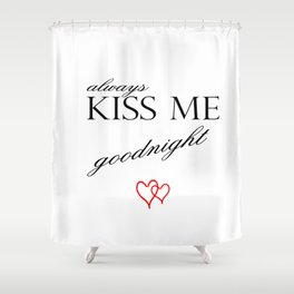 Always Kiss me Goodnight . Home Decor Graphicdesign Shower Curtain